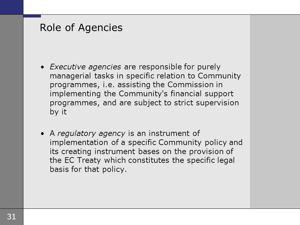 31 Role of Agencies Executive agencies are responsible for purely managerial tasks in specific relation to Community programmes, i.e.