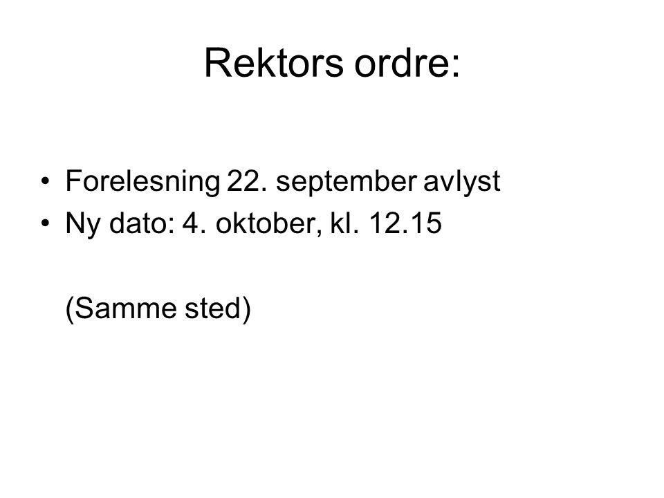 Rektors ordre: Forelesning 22. september avlyst Ny dato: 4. oktober, kl. 12.15 (Samme sted)