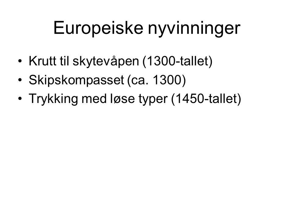 Europeiske nyvinninger Krutt til skytevåpen (1300-tallet) Skipskompasset (ca. 1300) Trykking med løse typer (1450-tallet)