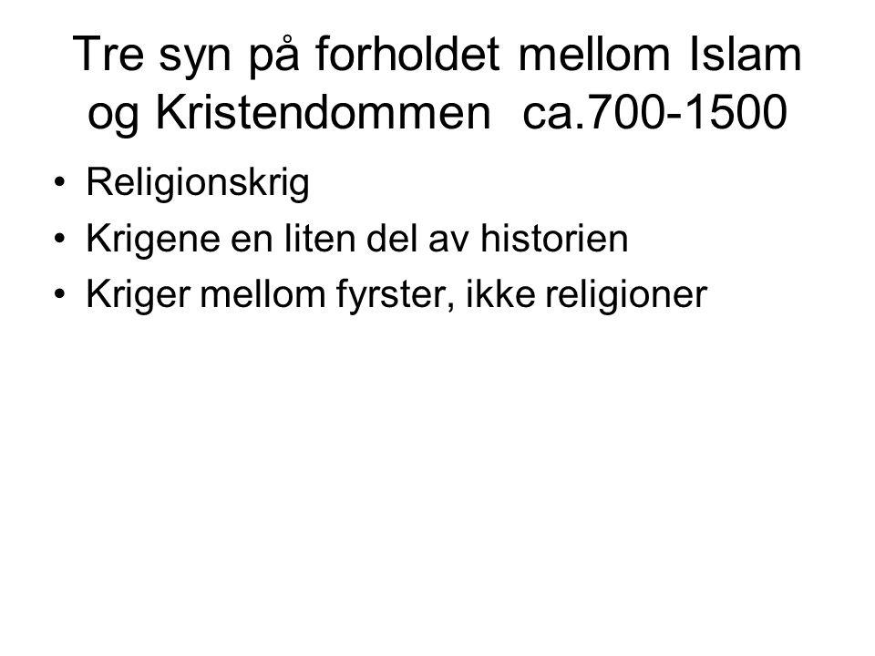 Tre syn på forholdet mellom Islam og Kristendommen ca.700-1500 Religionskrig Krigene en liten del av historien Kriger mellom fyrster, ikke religioner