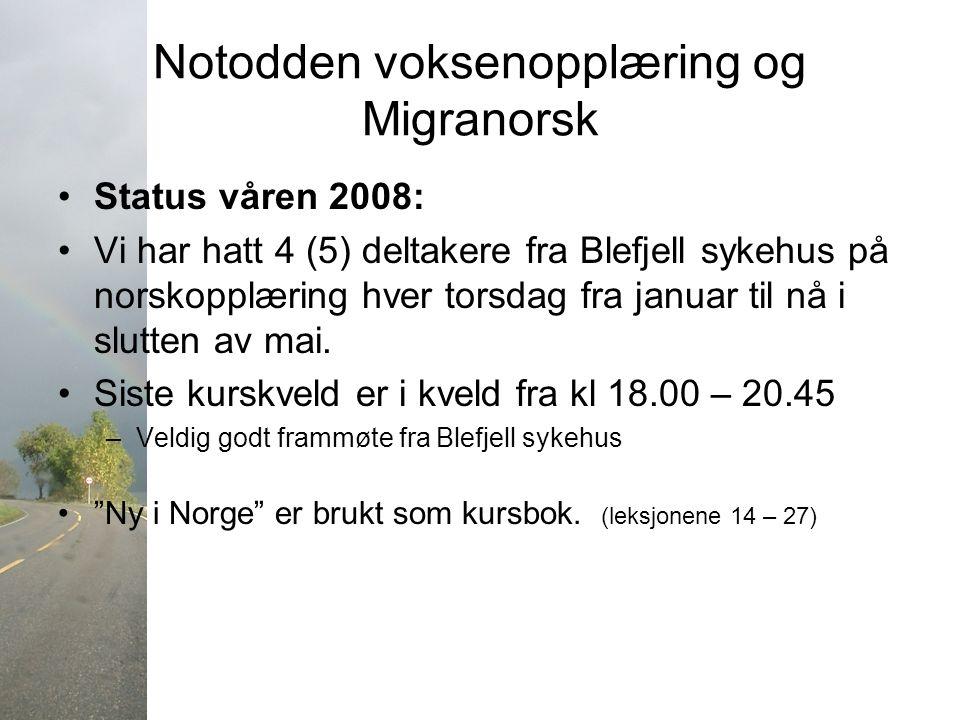 Notodden voksenopplæring og Migranorsk Status våren 2008: Vi har hatt 4 (5) deltakere fra Blefjell sykehus på norskopplæring hver torsdag fra januar til nå i slutten av mai.