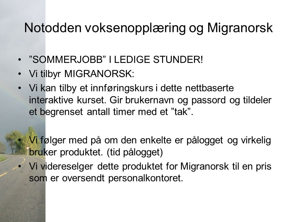 """Notodden voksenopplæring og Migranorsk """"SOMMERJOBB"""" I LEDIGE STUNDER! Vi tilbyr MIGRANORSK: Vi kan tilby et innføringskurs i dette nettbaserte interak"""