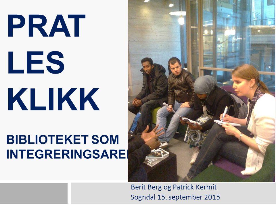 PRAT LES KLIKK BIBLIOTEKET SOM INTEGRERINGSARENA Berit Berg og Patrick Kermit Sogndal 15.