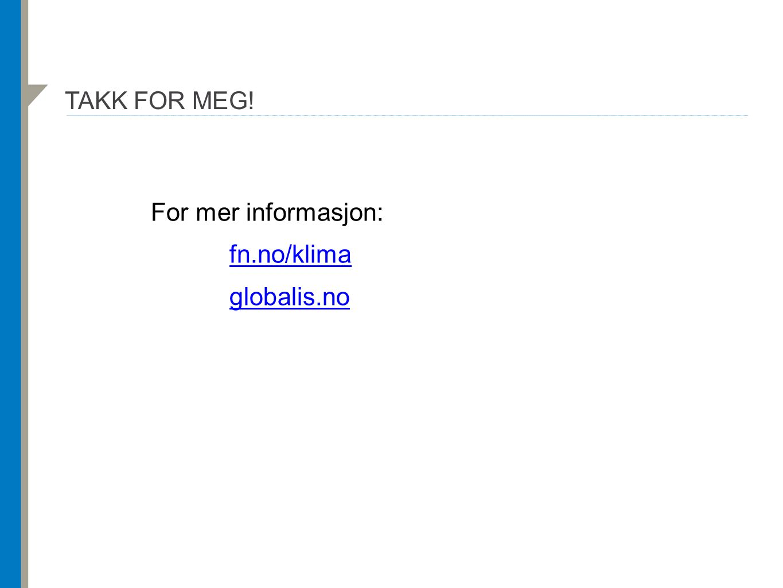 TAKK FOR MEG! For mer informasjon: fn.no/klima globalis.no