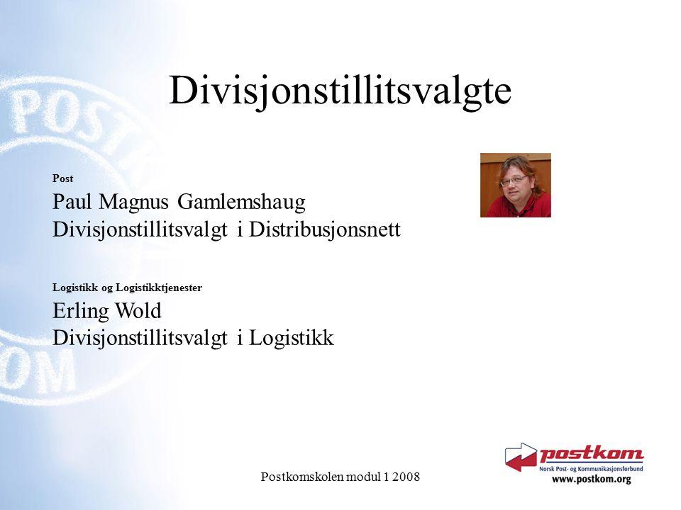 Postkomskolen modul 1 2008 Divisjonstillitsvalgte Post Paul Magnus Gamlemshaug Divisjonstillitsvalgt i Distribusjonsnett Logistikk og Logistikktjenester Erling Wold Divisjonstillitsvalgt i Logistikk