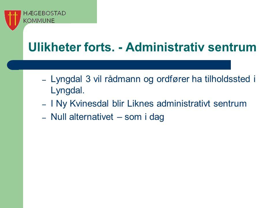 Ulikheter forts. - Administrativ sentrum – Lyngdal 3 vil rådmann og ordfører ha tilholdssted i Lyngdal. – I Ny Kvinesdal blir Liknes administrativt se