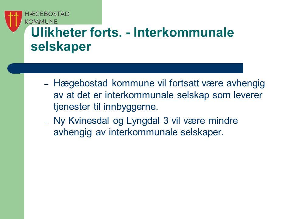 Ulikheter forts. - Interkommunale selskaper – Hægebostad kommune vil fortsatt være avhengig av at det er interkommunale selskap som leverer tjenester