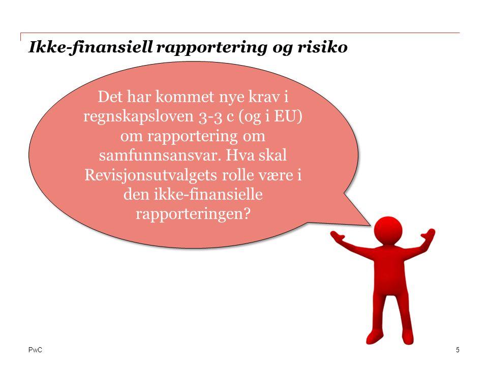 PwC Ikke-finansiell rapportering og risiko 5 Det har kommet nye krav i regnskapsloven 3-3 c (og i EU) om rapportering om samfunnsansvar.