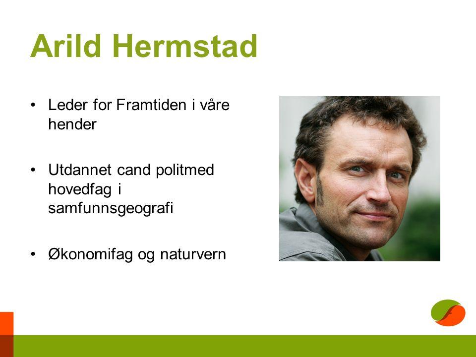Arild Hermstad Leder for Framtiden i våre hender Utdannet cand politmed hovedfag i samfunnsgeografi Økonomifag og naturvern