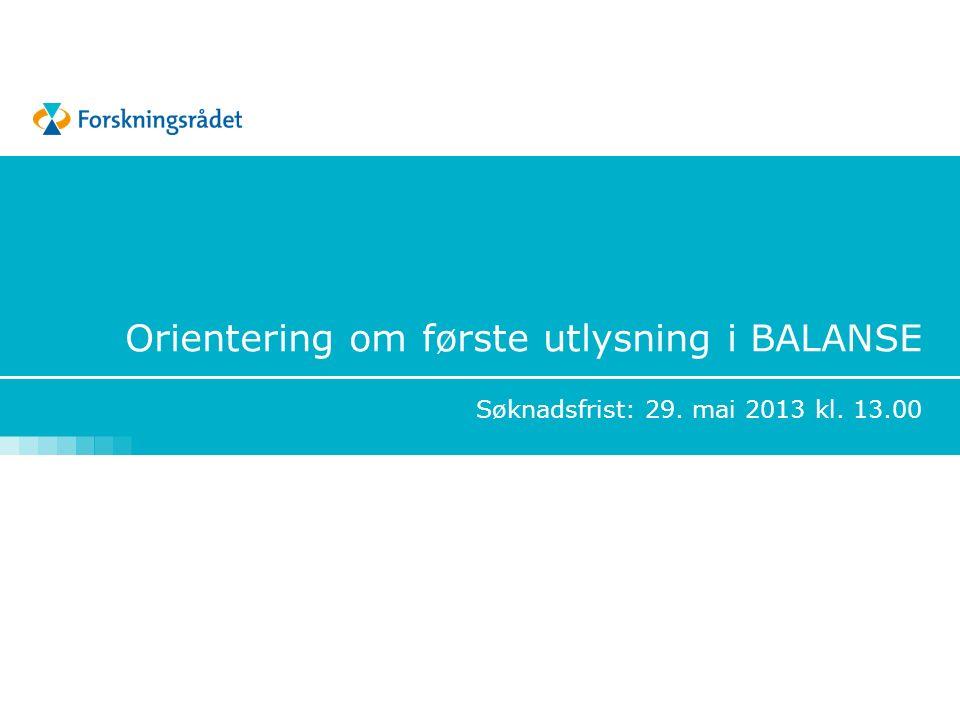 Orientering om første utlysning i BALANSE Søknadsfrist: 29. mai 2013 kl. 13.00