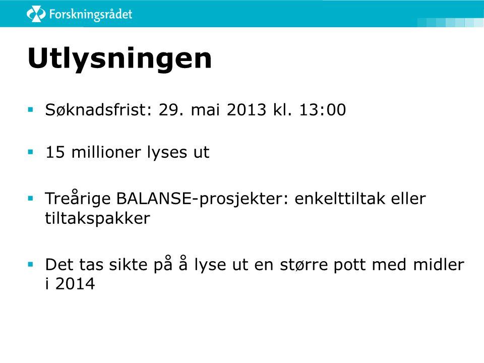 Utlysningen  Søknadsfrist: 29. mai 2013 kl. 13:00  15 millioner lyses ut  Treårige BALANSE-prosjekter: enkelttiltak eller tiltakspakker  Det tas s