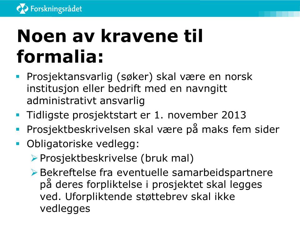 Noen av kravene til formalia:  Prosjektansvarlig (søker) skal være en norsk institusjon eller bedrift med en navngitt administrativt ansvarlig  Tidl