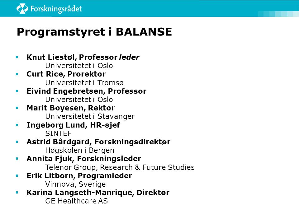 Programstyret i BALANSE  Knut Liestøl, Professor leder Universitetet i Oslo  Curt Rice, Prorektor Universitetet i Tromsø  Eivind Engebretsen, Profe