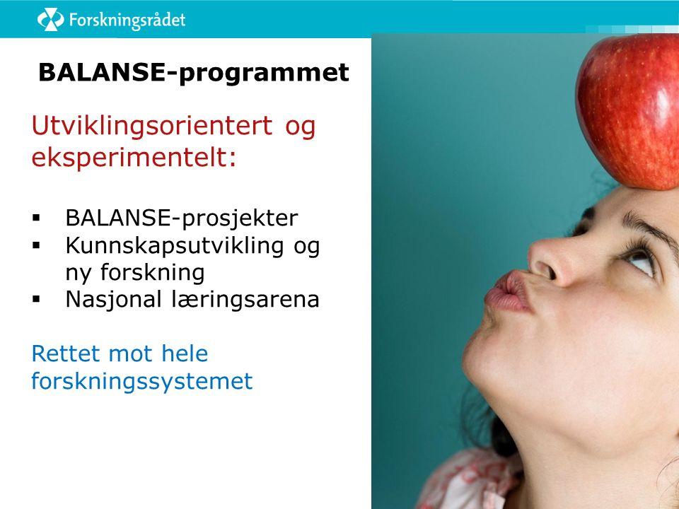 BALANSE-programmet Utviklingsorientert og eksperimentelt:  BALANSE-prosjekter  Kunnskapsutvikling og ny forskning  Nasjonal læringsarena Rettet mot
