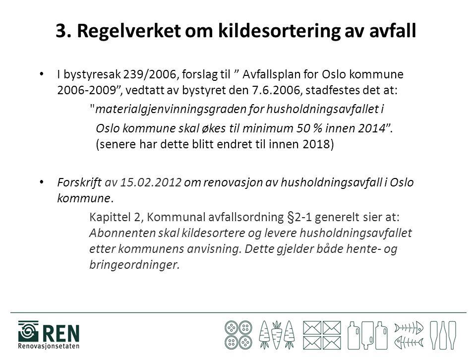 I bystyresak 239/2006, forslag til Avfallsplan for Oslo kommune 2006-2009 , vedtatt av bystyret den 7.6.2006, stadfestes det at: materialgjenvinningsgraden for husholdningsavfallet i Oslo kommune skal økes til minimum 50 % innen 2014 .