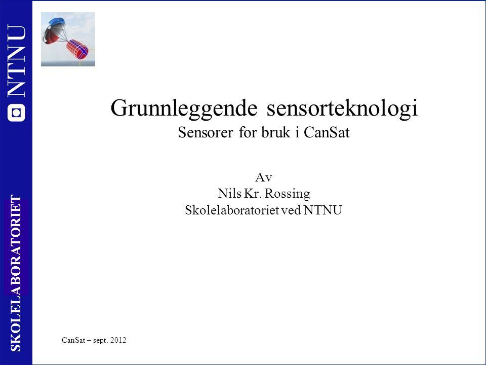 1 SKOLELABORATORIET Grunnleggende sensorteknologi Sensorer for bruk i CanSat Av Nils Kr.