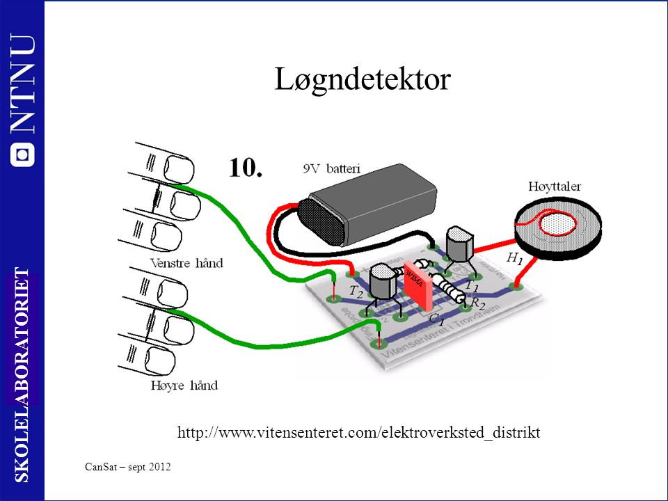 16 SKOLELABORATORIET Løgndetektor CanSat – sept 2012 http://www.vitensenteret.com/elektroverksted_distrikt