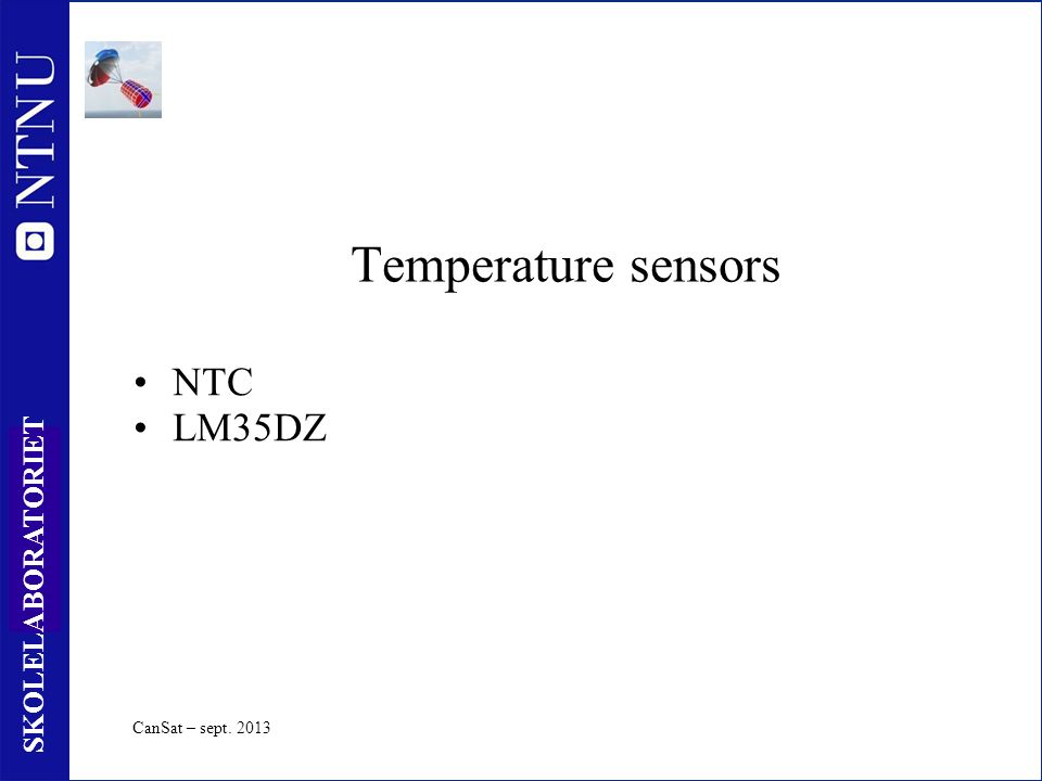 18 SKOLELABORATORIET Temperature sensors NTC LM35DZ CanSat – sept. 2013