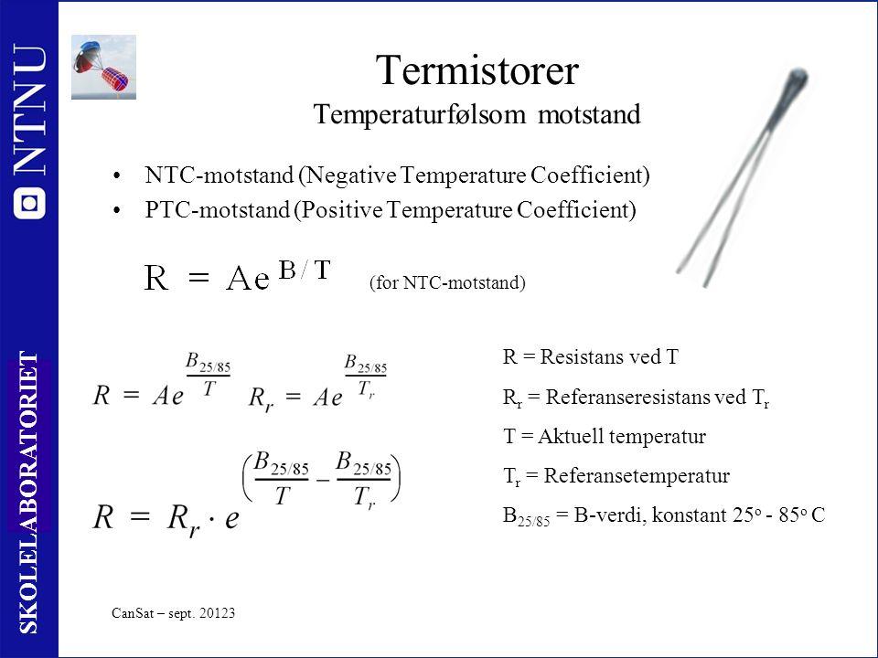 21 SKOLELABORATORIET Termistorer Temperaturfølsom motstand NTC-motstand (Negative Temperature Coefficient) PTC-motstand (Positive Temperature Coefficient) R = Resistans ved T R r = Referanseresistans ved T r T = Aktuell temperatur T r = Referansetemperatur B 25/85 = B-verdi, konstant 25 o - 85 o C (for NTC-motstand) CanSat – sept.