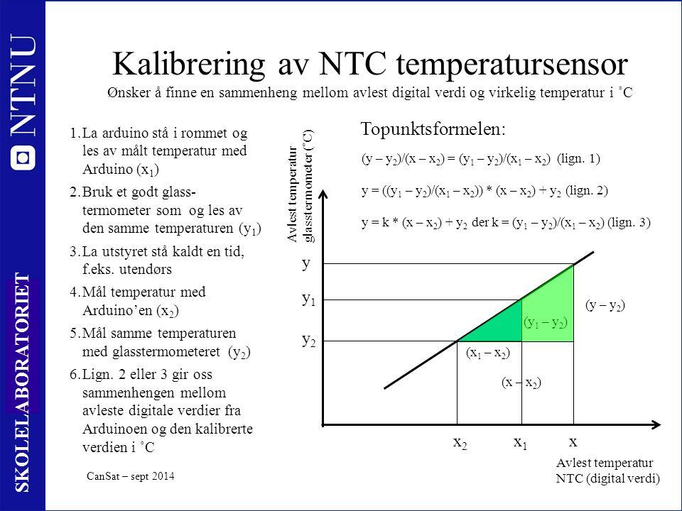 25 SKOLELABORATORIET Kalibrering av NTC temperatursensor Ønsker å finne en sammenheng mellom avlest digital verdi og virkelig temperatur i ˚C 1.La arduino stå i rommet og les av målt temperatur med Arduino (x 1 ) 2.Bruk et godt glass- termometer som og les av den samme temperaturen (y 1 ) 3.La utstyret stå kaldt en tid, f.eks.