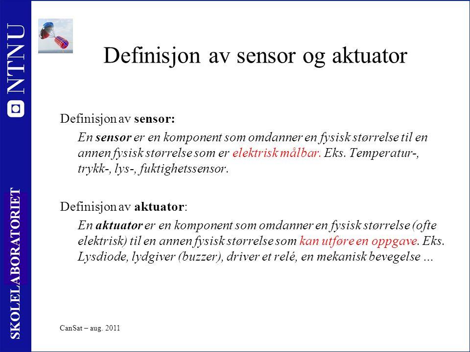 6 SKOLELABORATORIET Definisjon av sensor og aktuator Definisjon av sensor: En sensor er en komponent som omdanner en fysisk størrelse til en annen fysisk størrelse som er elektrisk målbar.