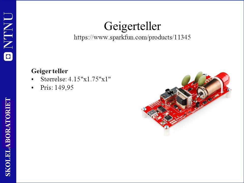 71 SKOLELABORATORIET Geigerteller https://www.sparkfun.com/products/11345 Geiger teller Størrelse: 4.15 x1.75 x1 Pris: 149,95