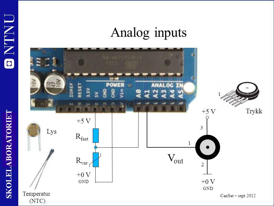 9 SKOLELABORATORIET Analog inputs CanSat – sept 2012 +5 V +0 V GND R var R fast 1 +5 V +0 V GND 1 3 2 Temperatur (NTC) Lys V out Trykk