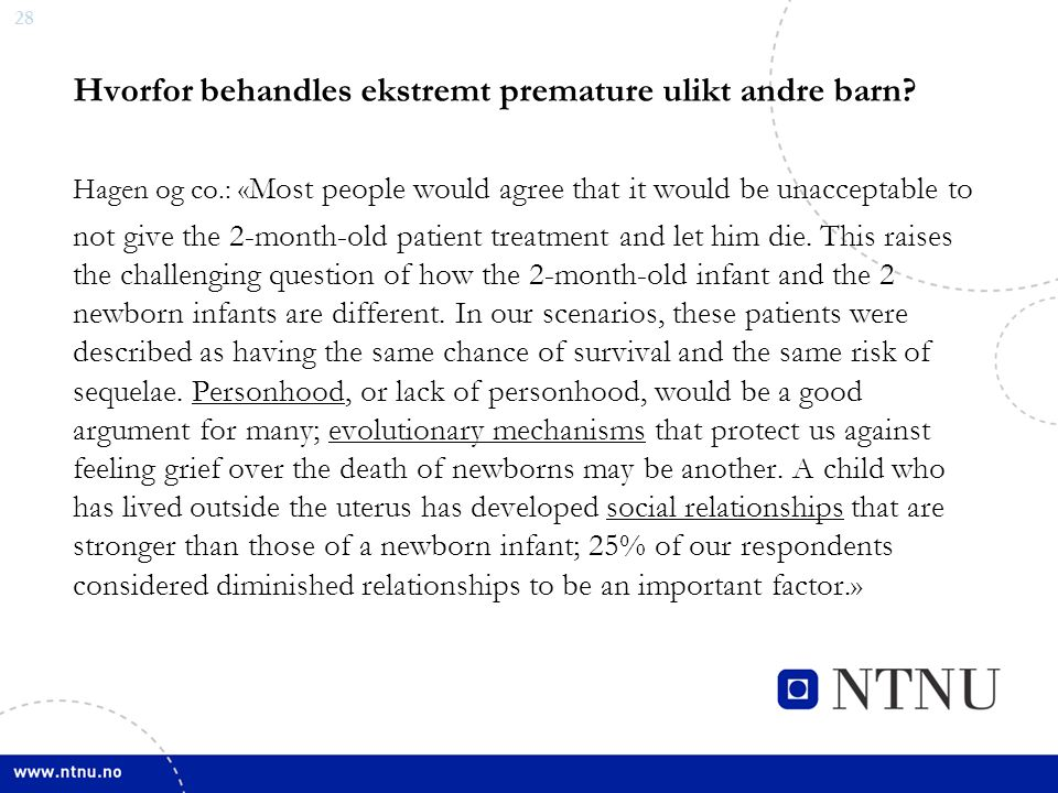 28 Hvorfor behandles ekstremt premature ulikt andre barn? Hagen og co.: « Most people would agree that it would be unacceptable to not give the 2-mont