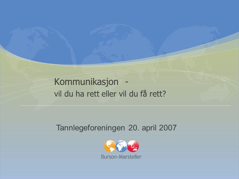 Kommunikasjon - vil du ha rett eller vil du få rett Tannlegeforeningen 20. april 2007