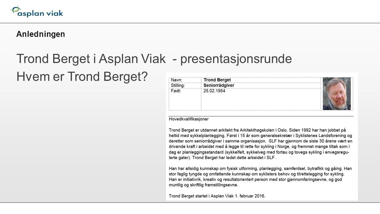 Anledningen Trond Berget i Asplan Viak - presentasjonsrunde Hvem er Trond Berget