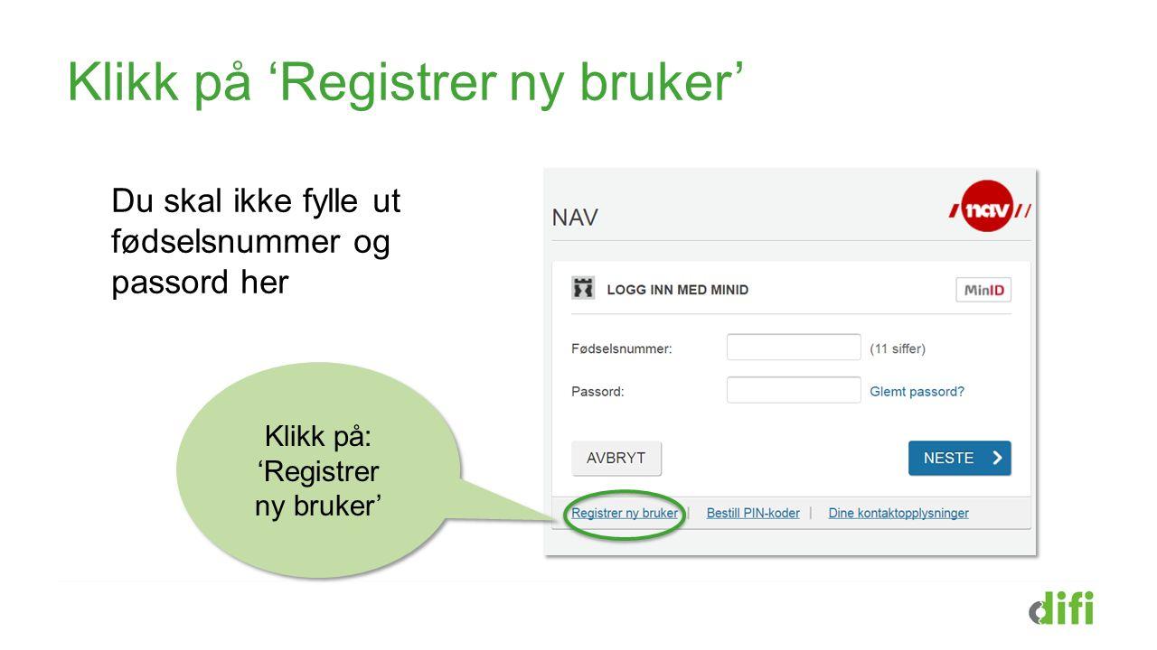 Klikk på 'Registrer ny bruker' Du skal ikke fylle ut fødselsnummer og passord her Klikk på: 'Registrer ny bruker'