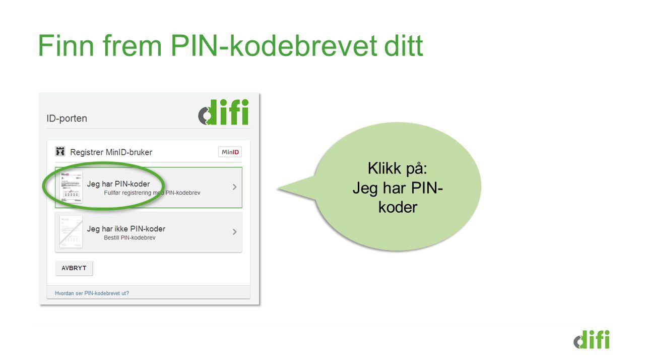 Finn frem PIN-kodebrevet ditt Klikk på: Jeg har PIN- koder