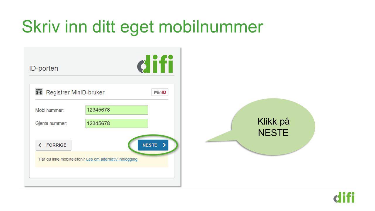Skriv inn ditt eget mobilnummer Klikk på NESTE
