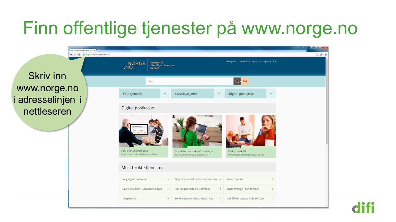 Finn offentlige tjenester på www.norge.no Skriv inn www.norge.no i adresselinjen i nettleseren