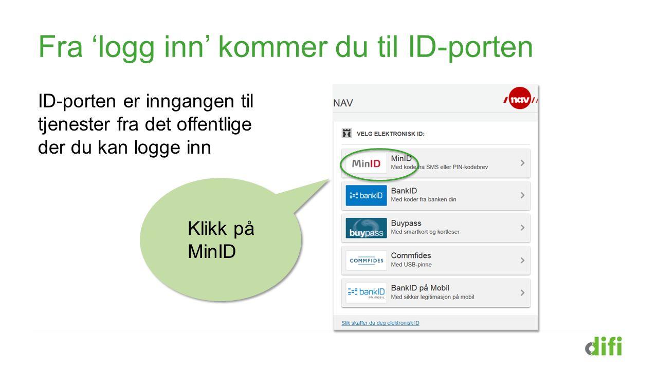 Fra 'logg inn' kommer du til ID-porten ID-porten er inngangen til tjenester fra det offentlige der du kan logge inn Klikk på MinID
