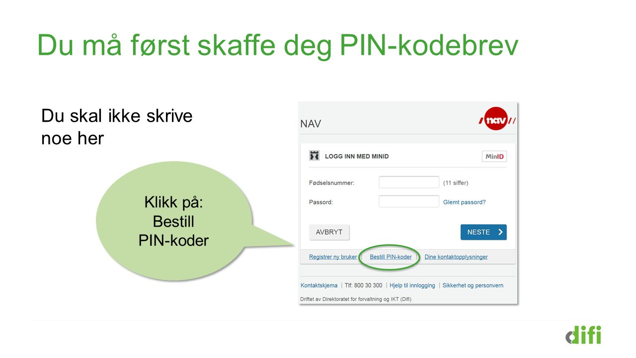 Du må først skaffe deg PIN-kodebrev Klikk på: Bestill PIN-koder Du skal ikke skrive noe her