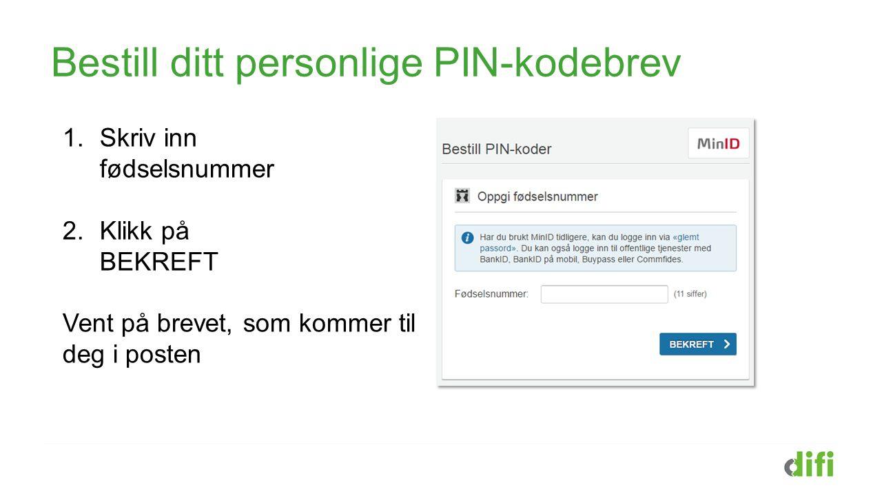 Bestill ditt personlige PIN-kodebrev 1.Skriv inn fødselsnummer 2.Klikk på BEKREFT Vent på brevet, som kommer til deg i posten
