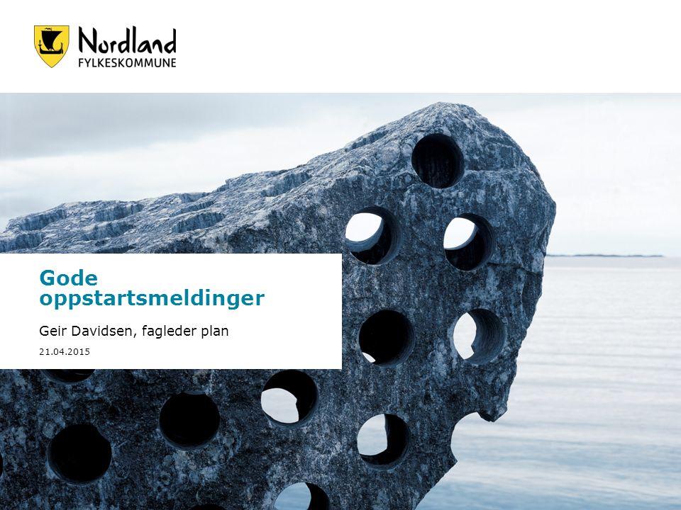 Foto: Bjørn Erik Olsen Gode oppstartsmeldinger Geir Davidsen, fagleder plan 21.04.2015