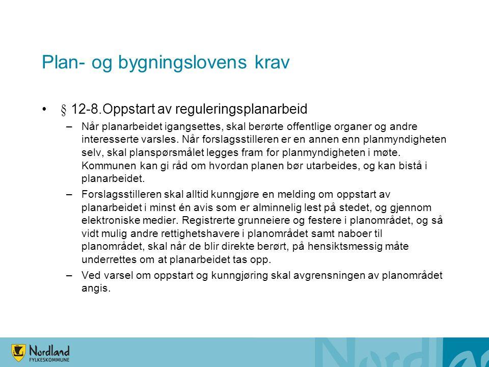 Plan- og bygningslovens krav § 12-8.Oppstart av reguleringsplanarbeid –Når planarbeidet igangsettes, skal berørte offentlige organer og andre interess