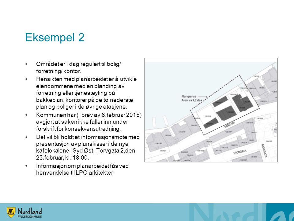 Eksempel 2 Området er i dag regulert til bolig/ forretning/ kontor. Hensikten med planarbeidet er å utvikle eiendommene med en blanding av forretning