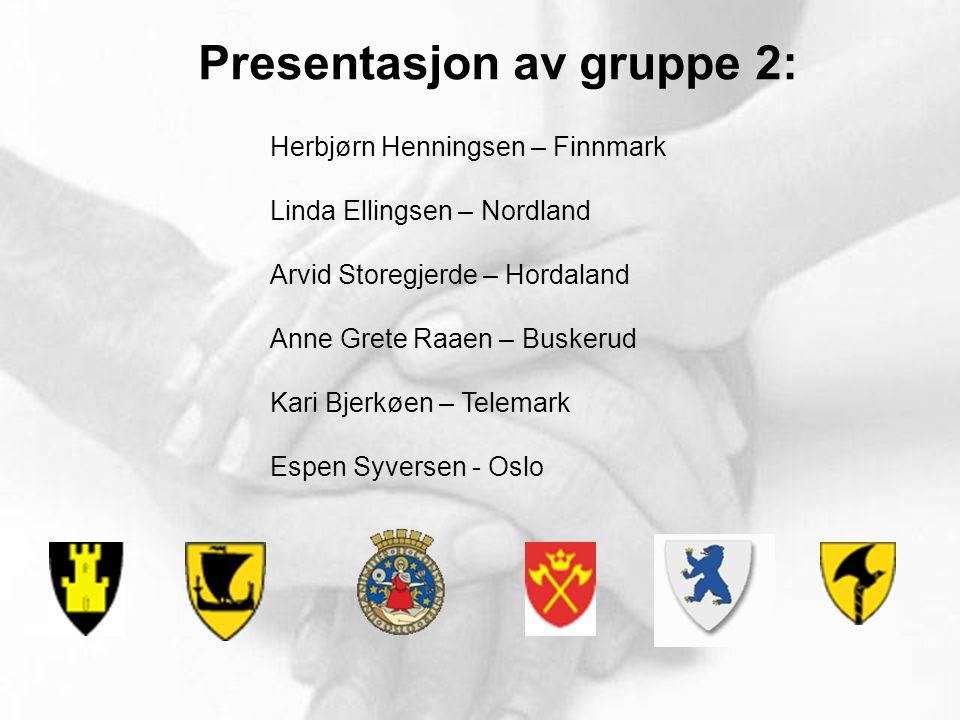 Presentasjon av gruppe 2: Herbjørn Henningsen – Finnmark Linda Ellingsen – Nordland Arvid Storegjerde – Hordaland Anne Grete Raaen – Buskerud Kari Bjerkøen – Telemark Espen Syversen - Oslo