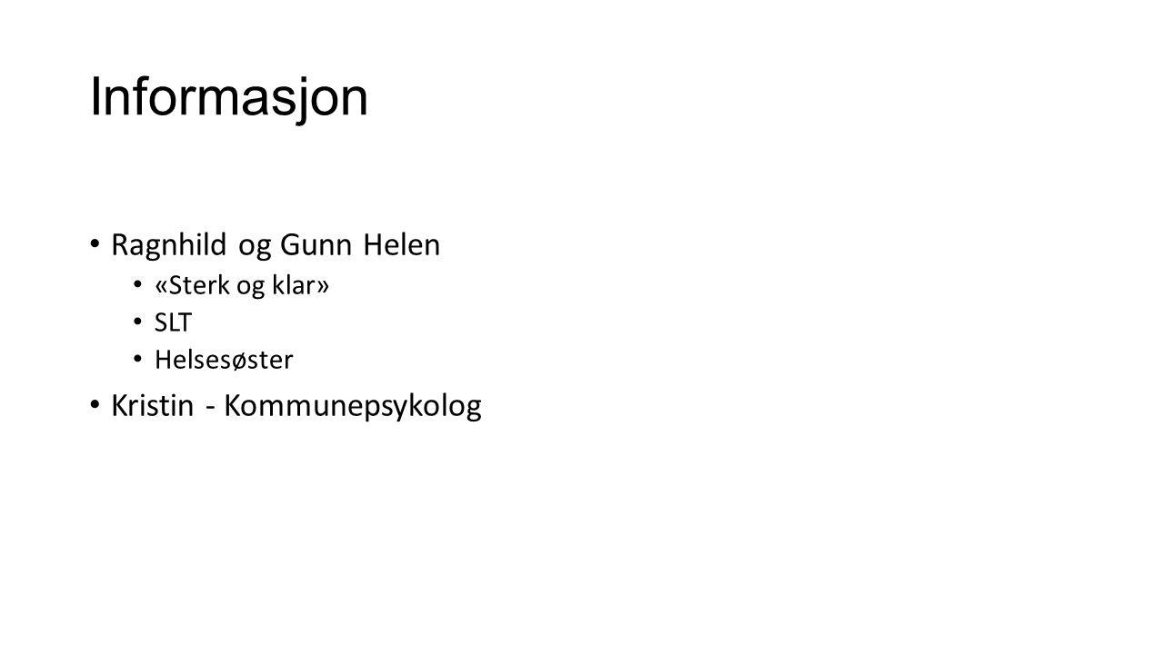 Informasjon Ragnhild og Gunn Helen «Sterk og klar» SLT Helsesøster Kristin - Kommunepsykolog