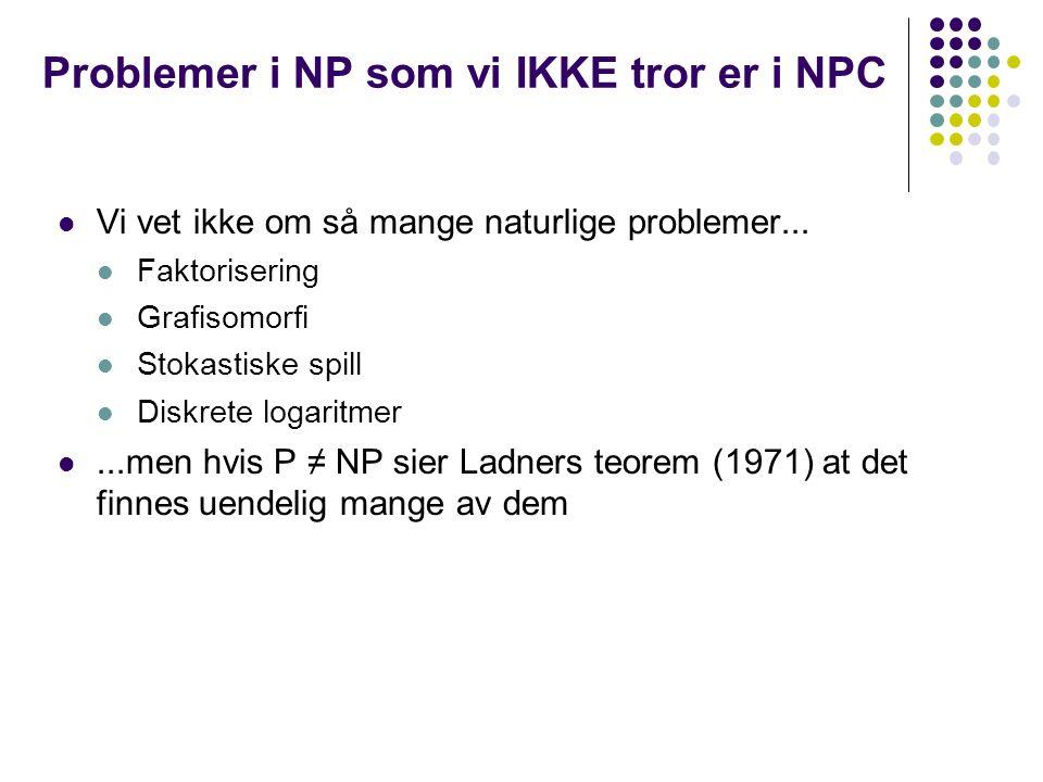 Problemer i NP som vi IKKE tror er i NPC Vi vet ikke om så mange naturlige problemer...