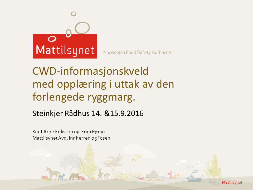 Steinkjer Rådhus 14. &15.9.2016 CWD-informasjonskveld med opplæring i uttak av den forlengede ryggmarg. Knut Arne Eriksson og Grim Rømo Mattilsynet Av