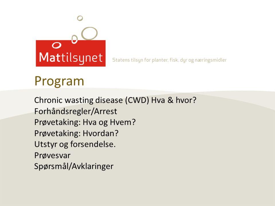 Chronic wasting disease (CWD) Hva & hvor? Forhåndsregler/Arrest Prøvetaking: Hva og Hvem? Prøvetaking: Hvordan? Utstyr og forsendelse. Prøvesvar Spørs