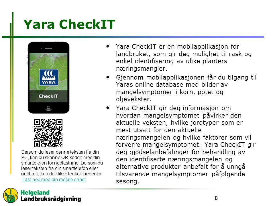 Yara CheckIT Yara CheckIT er en mobilapplikasjon for landbruket, som gir deg mulighet til rask og enkel identifisering av ulike planters næringsmangler.
