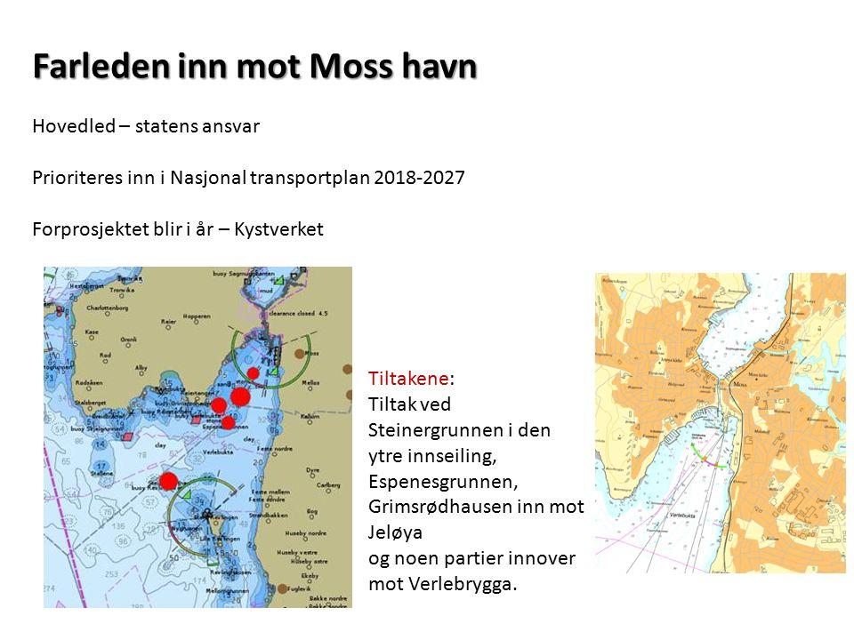 Farleden inn mot Moss havn Hovedled – statens ansvar Prioriteres inn i Nasjonal transportplan 2018-2027 Forprosjektet blir i år – Kystverket Tiltakene
