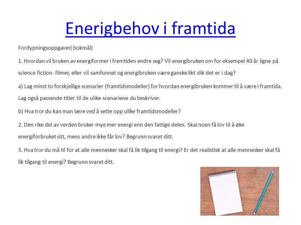Enerigbehov i framtida Fordypningsoppgaver( bokmål) 1. Hvordan vil bruken av energiformer i fremtiden endre seg? Vil energibruken om for eksempel 40 å