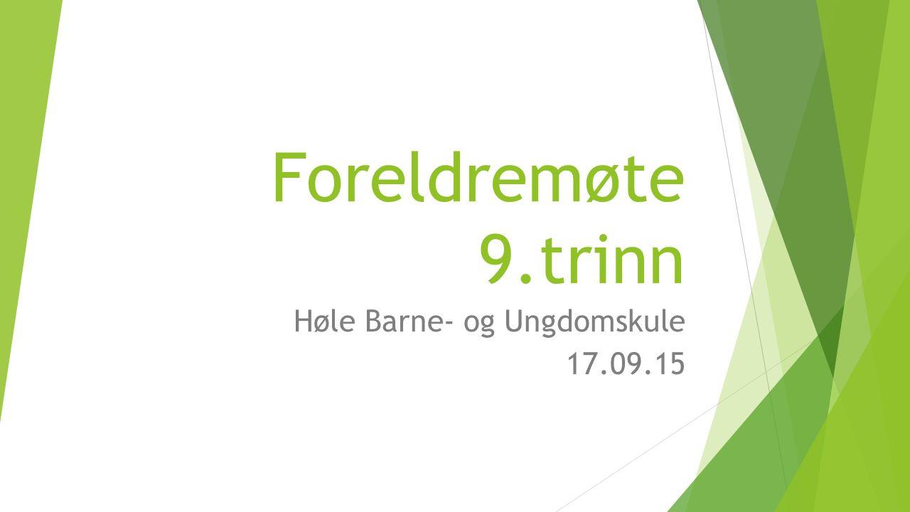 Foreldremøte 9.trinn Høle Barne- og Ungdomskule 17.09.15