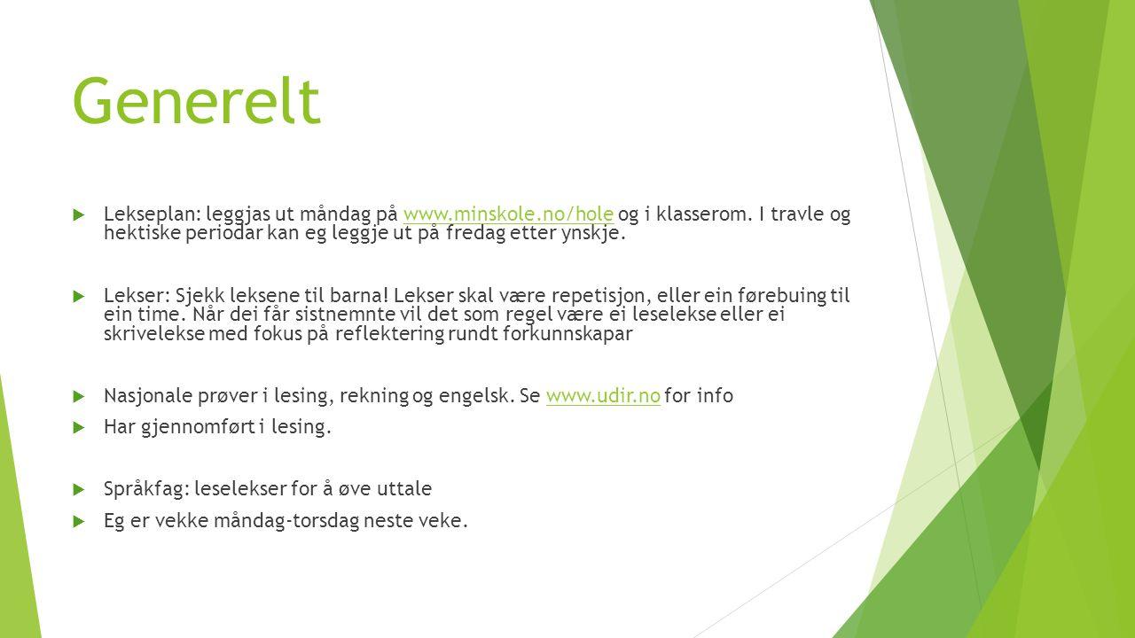 Generelt  Lekseplan: leggjas ut måndag på www.minskole.no/hole og i klasserom.